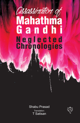 Assassination of Mahathma Gandhi Neglected Chronologies